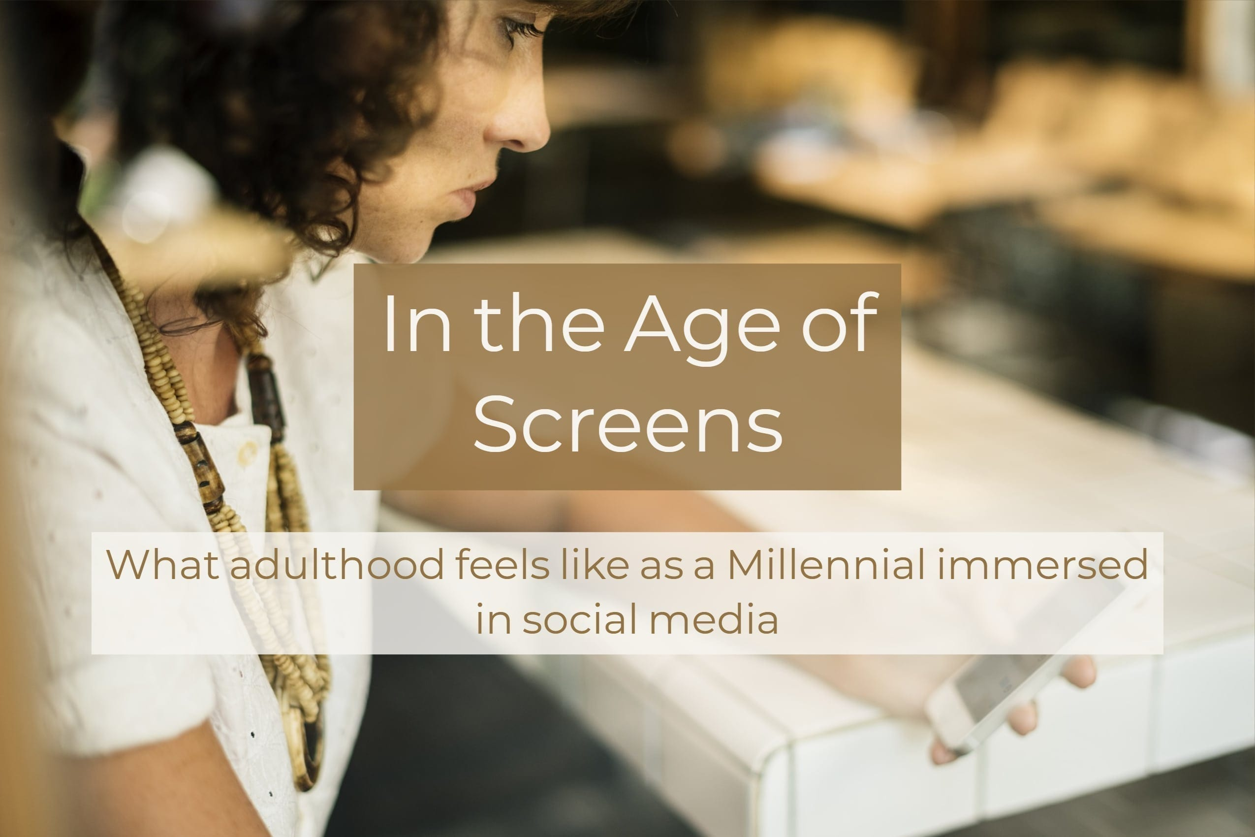 In the Age of Screens: What Adulthood Feels Like as a Millennial Immersed in Social Media
